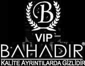 BAHADIR VIP Kalite Ayrıntılarda Gizlidir